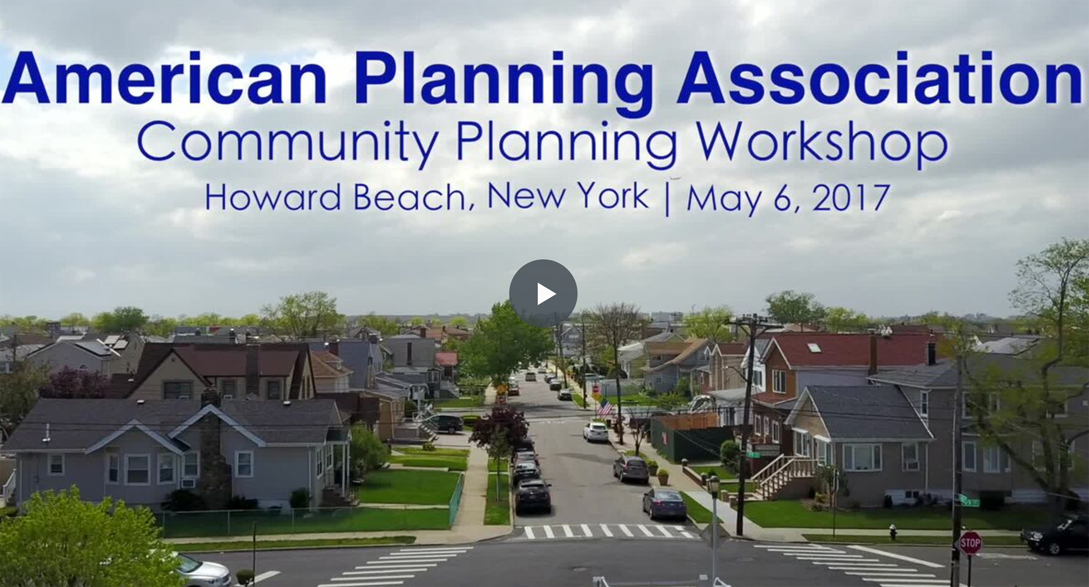 Still frame from a video highlighting the APA Community Planning Workshop Howard Beach, NY. The text reads: American Planning Association Community Planning Workshop, Howard Beach, NY, May 6, 2017